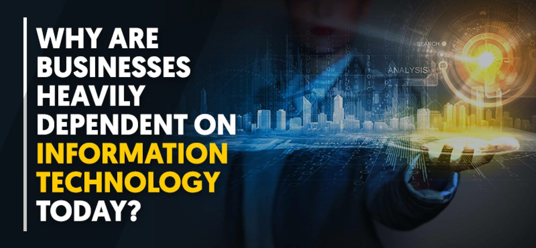 Why are businesses heavily dependent on Information Technology today?