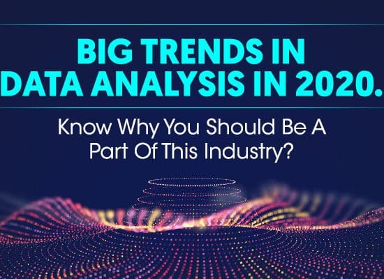 Big Trends In Data Analysis In 2020. Know Why You Should Be A Part Of This Industry?